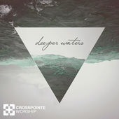 CrossPointe Worship - Deeper Waters