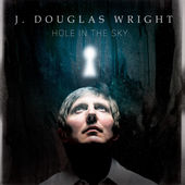 J. Douglas Wright - Hole In The Sky