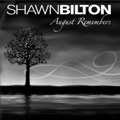 Shawn Bilton - August Remembers
